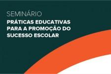 Seminário Práticas Educativas para a Promoção do Sucesso Escolar