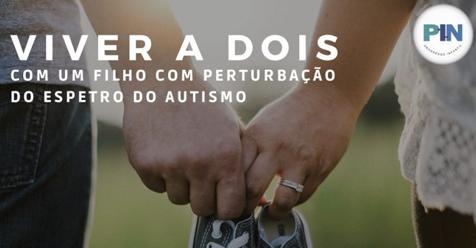 VIVER A DOIS COM UM FILHO COM PERTURBAÇÃO DO ESPETRO DO AUTISMO