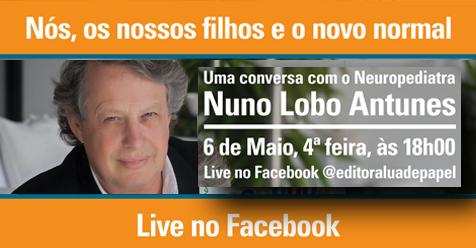 """""""Nós, os nossos filhos e o novo normal"""" Uma conversa com o Dr. Nuno Lobo Antunes"""