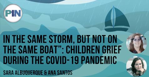 """«Frontiers – Artigo opinião» """"In the same storm, but not on the same boat"""": Children grief during the COVID – 19 Pandemic – Dra. Sara Albuquerque & Dra. Ana Santos"""