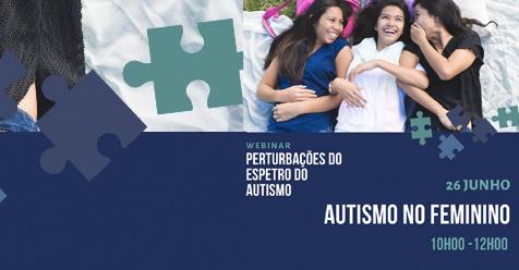 Webinar | Perturbações do Espectro do Autismo | Autismo no Feminino | 26 de Junho